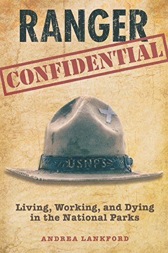 Andrea Lankford Ranger Confidential Living Working And Dying In The National Parks