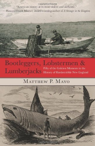 Matthew P. Mayo Bootleggers Lobstermen & Lumberjacks Fifty Of The Grittiest Moments In The History Of