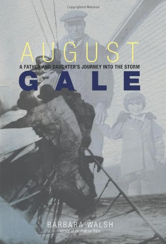Barbara Walsh August Gale A Father And Daughter's Journey Into The Storm