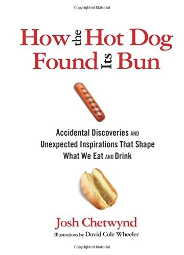Josh Chetwynd How The Hot Dog Found Its Bun Accidental Discoveries And Unexpected Inspiration