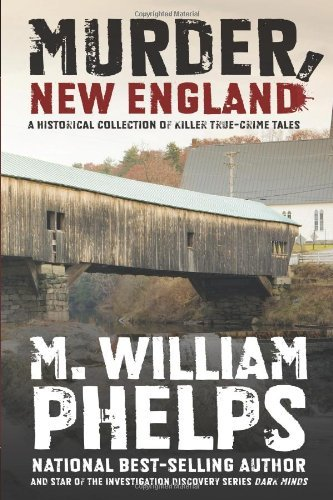 M. William Phelps Murder New England A Historical Collection Of Killer True Crime Tale