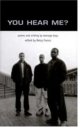 Betsy Franco You Hear Me? Poems And Writing By Teenage Boys