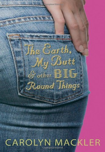 Carolyn Mackler Earth My Butt And Other Big Round Things The