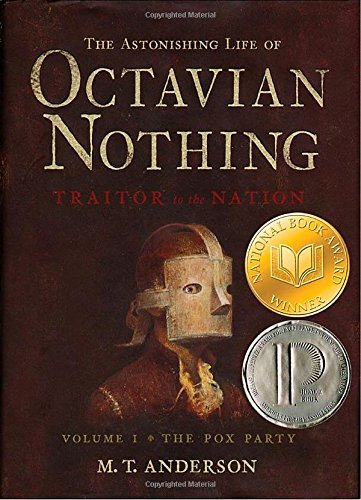 M. T. Anderson The Astonishing Life Of Octavian Nothing Traitor Volume 1 The Pox Party