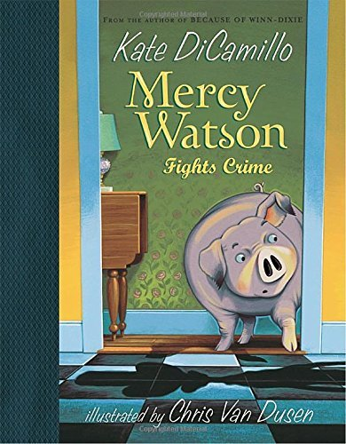 Kate Dicamillo Mercy Watson Fights Crime