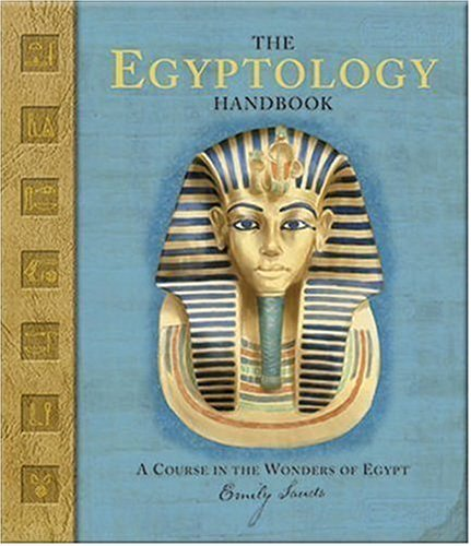 Emily Sands The Egyptology Handbook A Course In The Wonders Of Egypt [with Stickers]