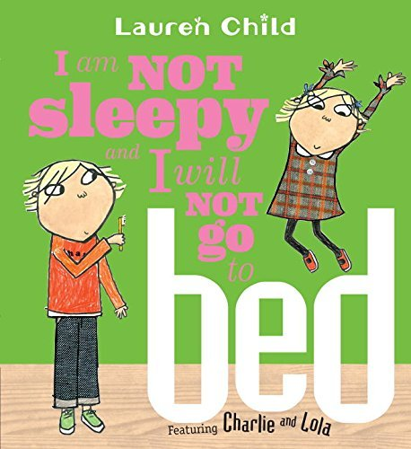 Lauren Child I Am Not Sleepy And I Will Not Go To Bed