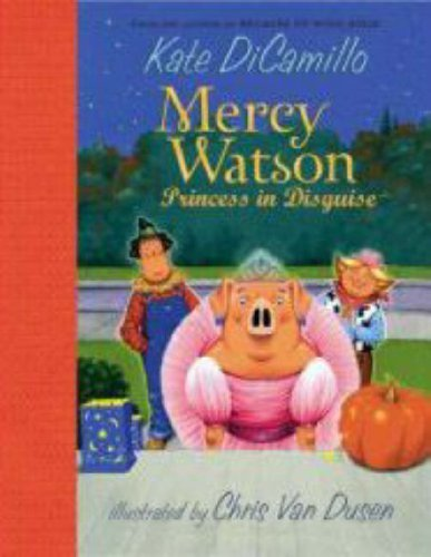 Kate Van Dusen Dicamillo Mercy Watson Princess In Disguise