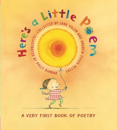 Jane Yolen Here's A Little Poem A Very First Book Of Poetry