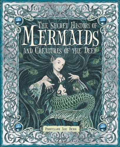 Ari Berk The Secret History Of Mermaids And Creatures Of Th