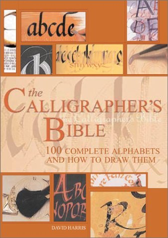 David Harris The Calligrapher's Bible 100 Complete Alphabets And How To Draw Them