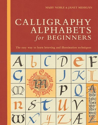 Janet Mehigan Calligraphy Alphabets For Beginners The Easy Way To Learn Lettering And Illumination