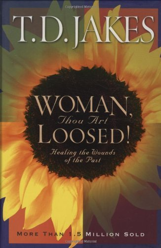 T. D. Jakes Woman Thou Art Loosed! Healing The Wounds Of The Past