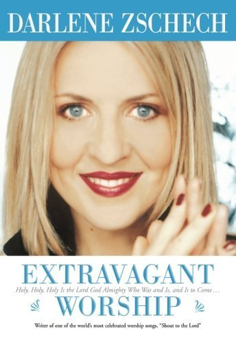 Darlene Zschech Extravagant Worship Holy Holy Holy Is The Lord God Almighty Who Was