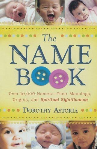 Dorothy Astoria The Name Book Over 10 000 Names Their Meanings Origins And Sp Revised Update