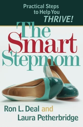 Ron L. Deal The Smart Stepmom Practical Steps To Help You Thrive!