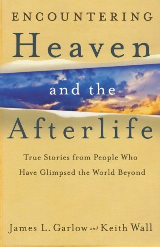 James L. Garlow Encountering Heaven And The Afterlife