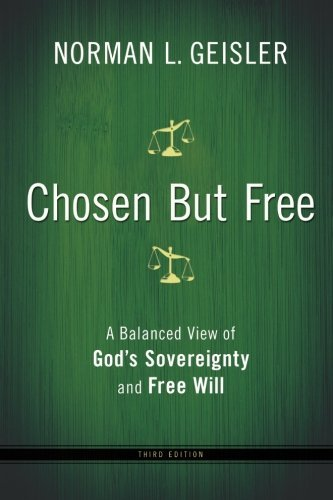 Norman L. Geisler Chosen But Free A Balanced View Of God's Sovereignty And Free Wil 0003 Edition;