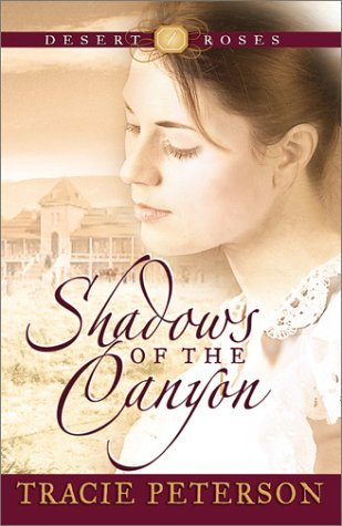Tracie Peterson Shadows Of The Canyon (desert Roses #1)