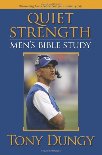 Tony Dungy Quiet Strength Men's Bible Study Discovering God's Game Plan Fo