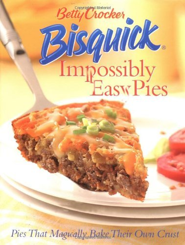 Betty Crocker Betty Crocker Bisquick Impossibly Easy Pies Pies That Magically Bake Their Own Crust