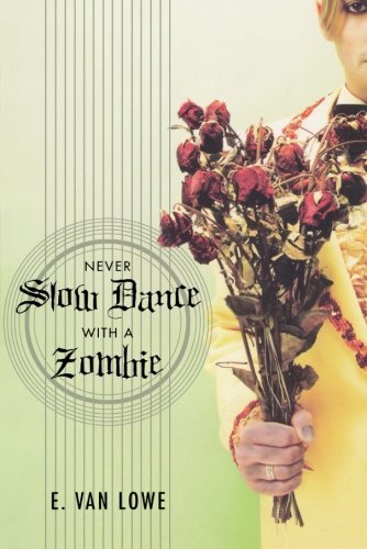 E. Van Lowe Never Slow Dance With A Zombie