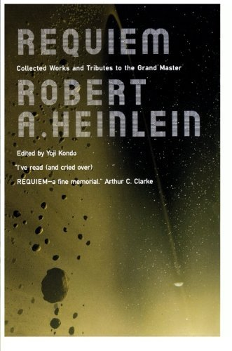 Robert A. Heinlein Requiem Collected Works And Tributes To The Grand Master