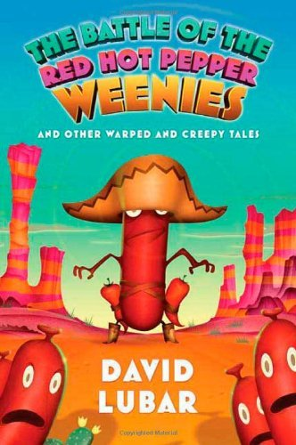 David Lubar The Battle Of The Red Hot Pepper Weenies And Other Warped And Creepy Tales