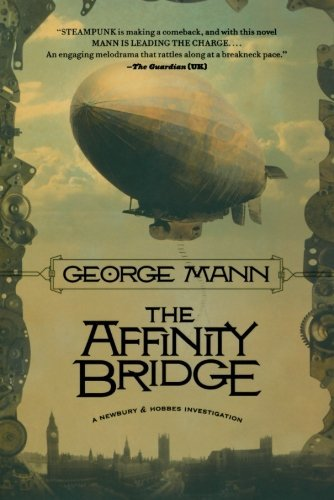 George Mann The Affinity Bridge A Newbury & Hobbes Investigation