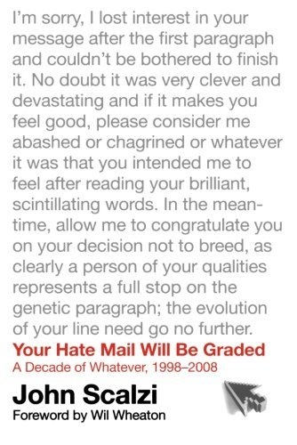 John Scalzi Your Hate Mail Will Be Graded A Decade Of Whatever 1998 2008