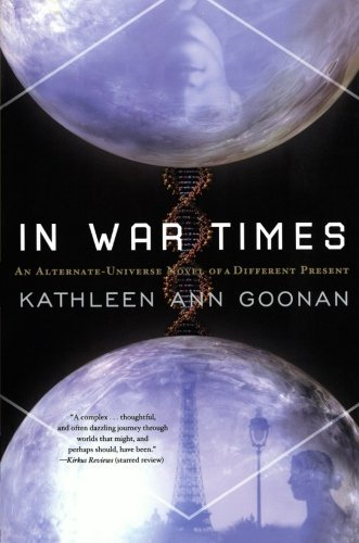 Kathleen Ann Goonan In War Times An Alternate Universe Novel Of A Different Presen