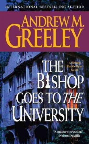 Andrew M. Greeley The Bishop Goes To The University A Bishop Blackie Ryan Novel