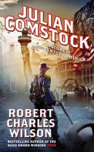Robert Charles Wilson Julian Comstock A Story Of 22nd Century America
