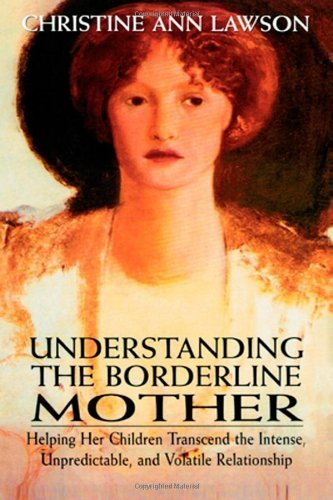 Christine Ann Lawson Understanding The Borderline Mother Helping Her Children Transcend The Intense Unpre