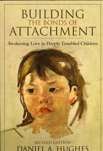 Daniel A. Hughes Building The Bonds Of Attachment Awakening Love In Deeply Troubled Children 0002 Edition;