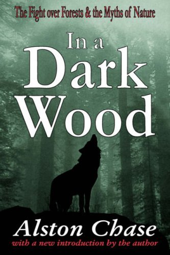 Alston Chase In A Dark Wood The Fight Over Forests & The Myths Of Nature