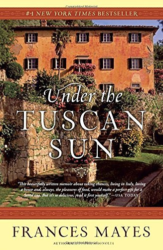 Frances Mayes Under The Tuscan Sun At Home In Italy