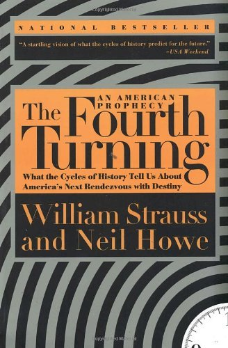 William Strauss The Fourth Turning What The Cycles Of History Tell Us About America'