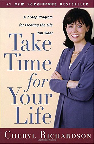Cheryl Richardson Take Time For Your Life A Personal Coach's Seven Step Program For Creatin