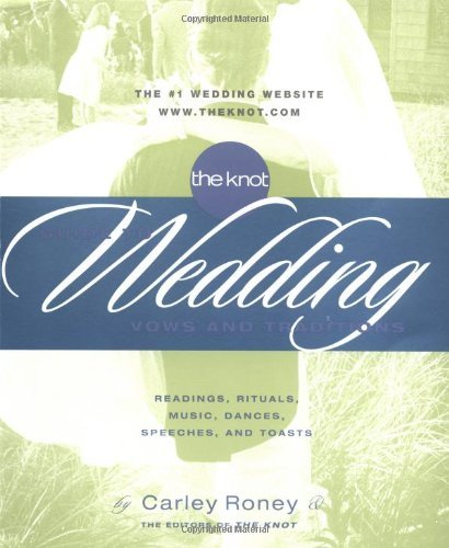 Carley Roney Knot Guide To Wedding Vows And Traditions The Readings Rituals Music Dances And Toasts