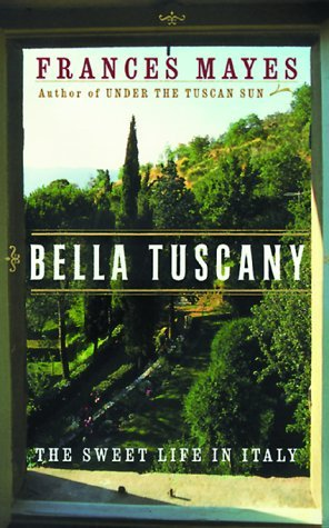 Frances Mayes Bella Tuscany The Sweet Life In Italy