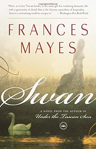Frances Mayes Swan A Novel From The Author Of Under The Tuscan Sun
