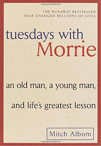 Mitch Albom Tuesdays With Morrie An Old Man A Young Man And Life's Greatest Less