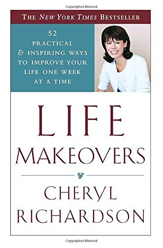 Cheryl Richardson Life Makeovers 52 Practical & Inspiring Ways To Improve Your Lif