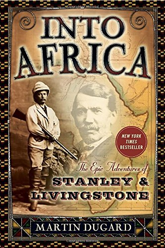 Martin Dugard Into Africa The Epic Adventures Of Stanley & Livingstone