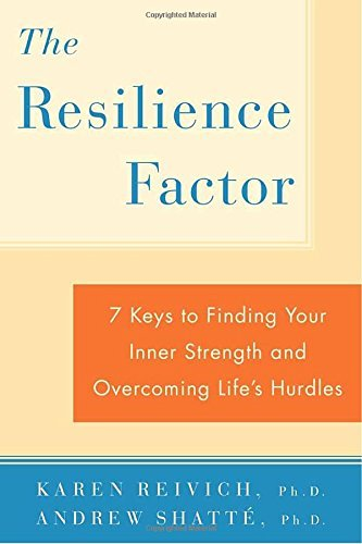 Karen Reivich The Resilience Factor 7 Keys To Finding Your Inner Strength And Overcom