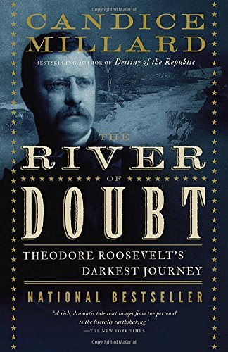 Candice Millard The River Of Doubt Theodore Roosevelt's Darkest Journey