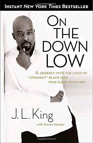 "J. L. King On The Down Low A Journey Into The Lives Of ""straight"" Black Men"