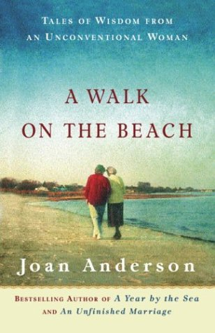 Joan Anderson Walk On The Beach Tales Of Wisdom From An Unconventional Woman