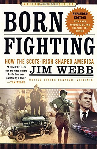 Jim Webb Born Fighting How The Scots Irish Shaped America
